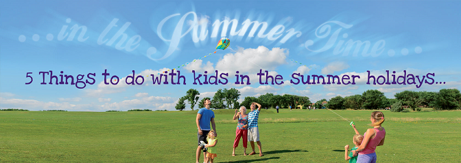 5 things to do with kids in the summer holidays…